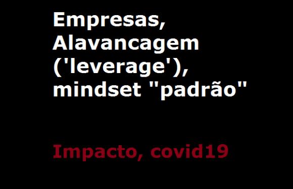 Empresas, impacto, covid19, alavancagem, mindset padrão